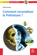 Comment reconstituer la Préhistoire ? From Romain Pigeaud - EDP Sciences