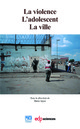 La violence L'adolescent La ville From Marie JEJCIC - EDP Sciences