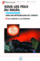 Sous les feux du Soleil From Jean Lilensten and Jean Bornarel - EDP Sciences