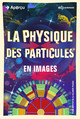 La physique des particules en images From Tom Whyntie and Olivier Puch - EDP Sciences