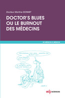 Doctor's blues ou le burnout des médecins From Dr Martine Donnet - EDP Sciences