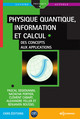 Physique quantique, information et calcul From Pascal Degiovanni, Natacha Portier, Clément Cabart, Alexandre Feller and Benjamin Roussel - EDP Sciences
