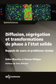 Diffusion, ségrégation et transformations de phase à l'état solide From Didier Blavette and Thomas Philippe - EDP Sciences