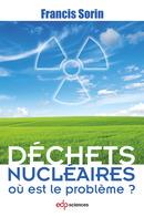 Déchets nucléaires : où est le problème ? - Francis Sorin - EDP Sciences